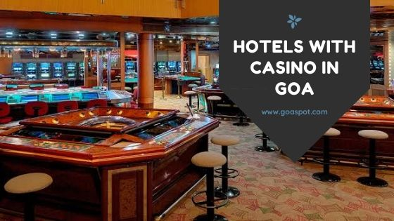 Hotels with Casino in Goa
